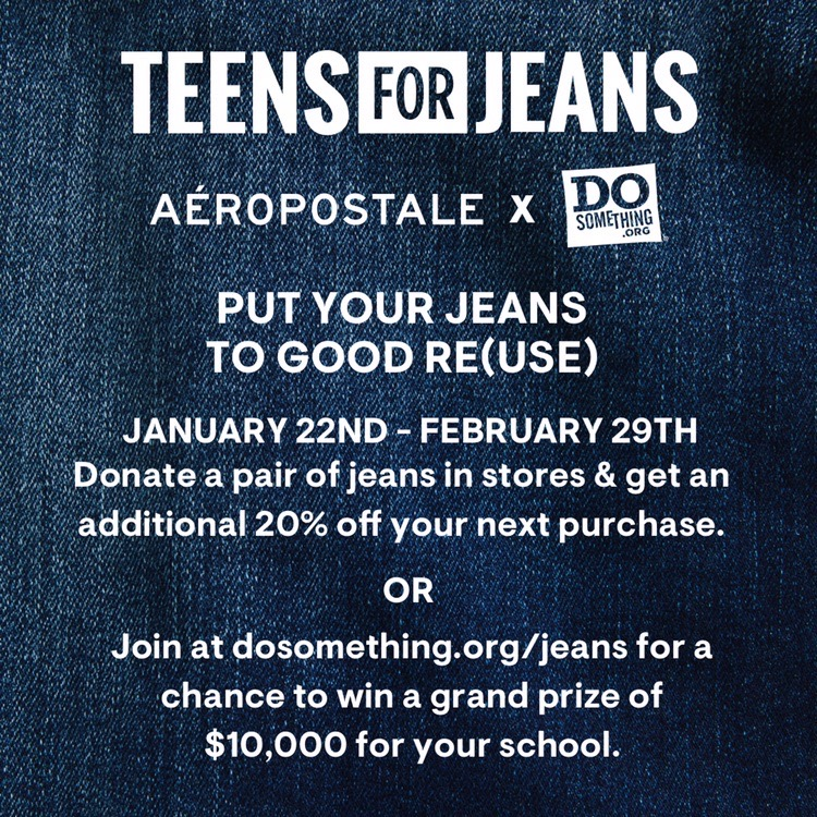 Donate a pair of gently-used jeans in store and get 20% off your next purchase at Aeropostale