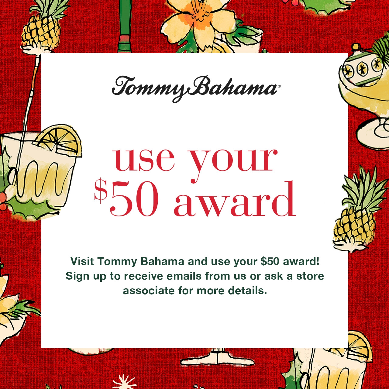 USE YOUR $50 AWARD from Tommy Bahama