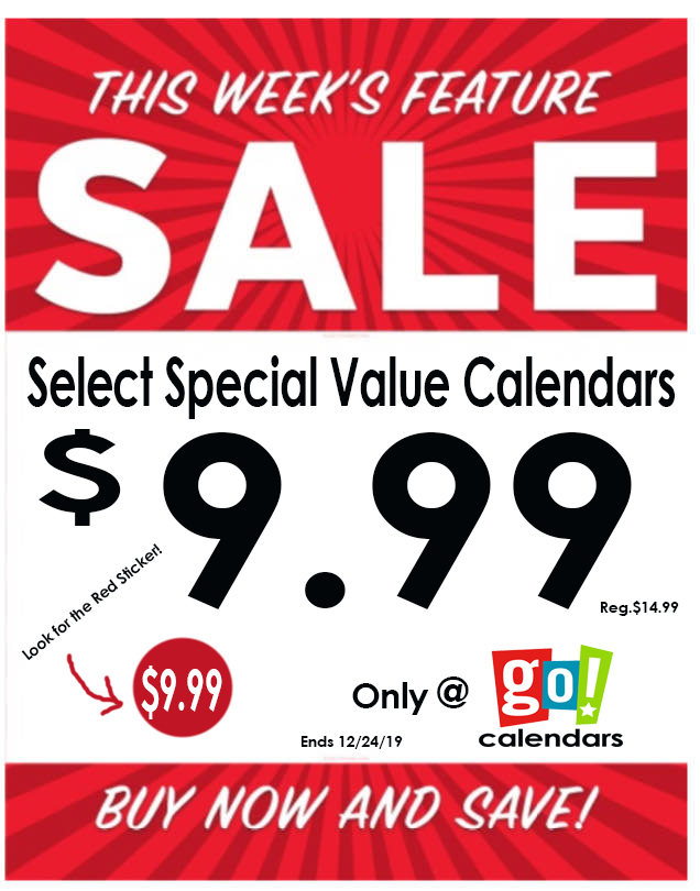 $9.99 Weekly  Special Values - Now through 11/27/2019 from Go! Calendars
