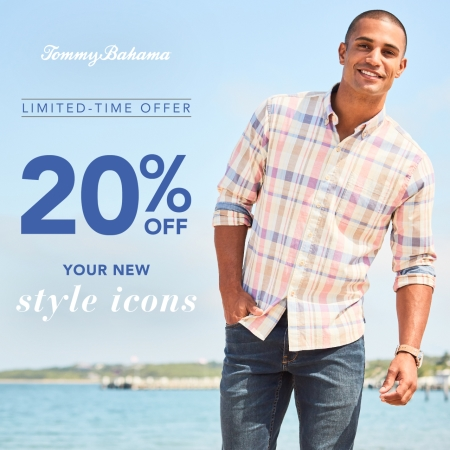 20% OFF YOUR NEW STYLE ICONS from Tommy Bahama