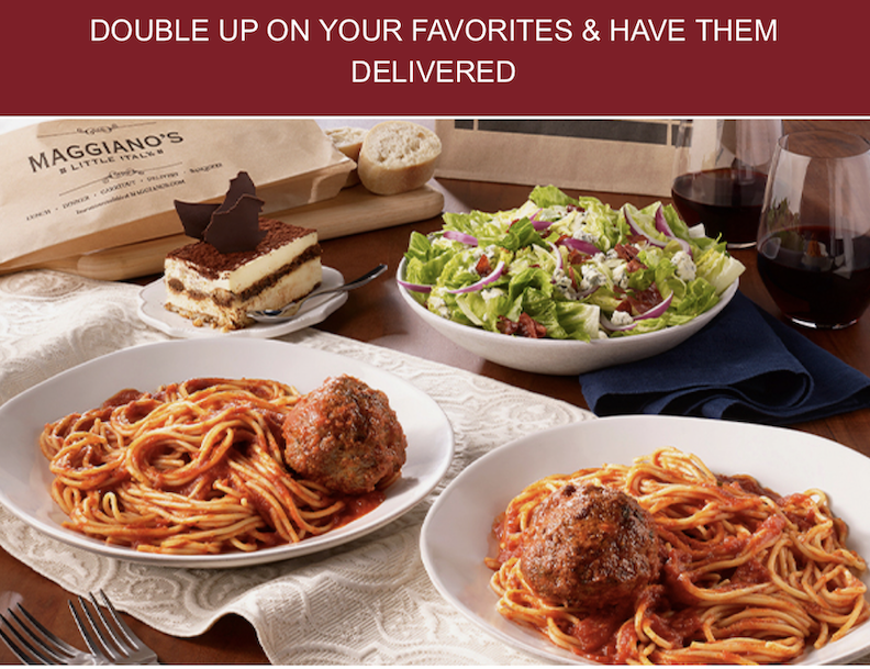 DOUBLE UP ON YOUR FAVORITES & HAVE THEM DELIVERED from Maggiano's Little Italy