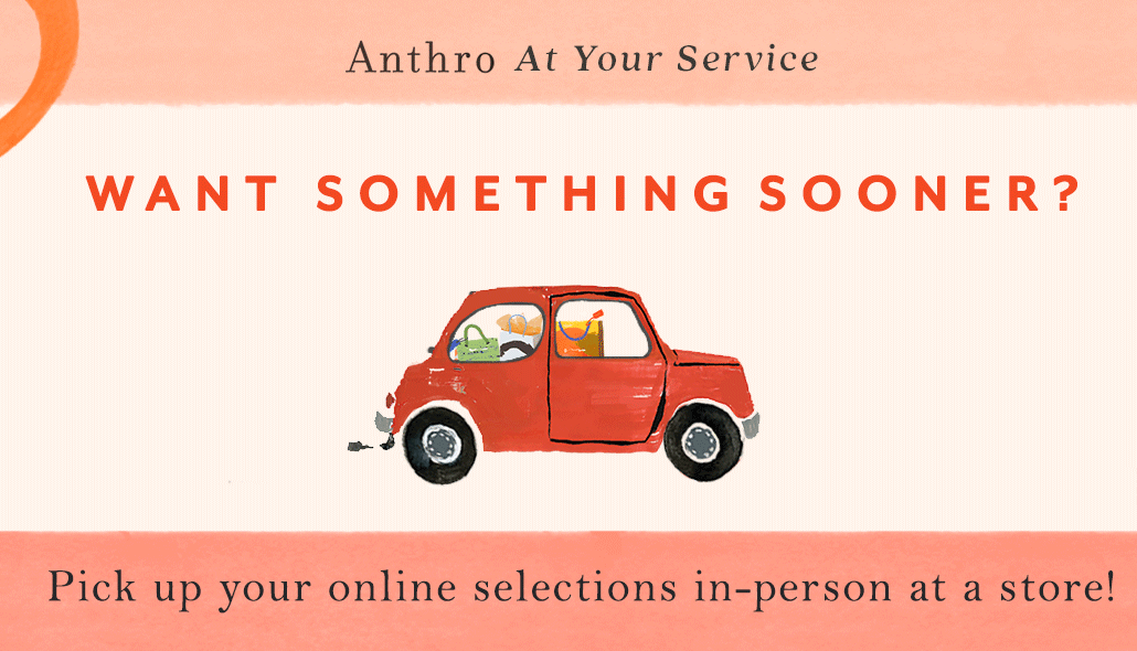 Anthropologie, now open for Curbside pick up!