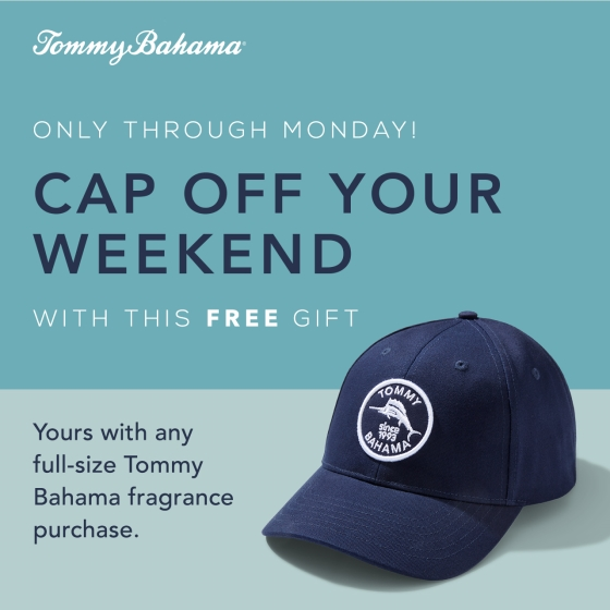 CAP OFF YOUR WEEKEND With this free gift with purchase