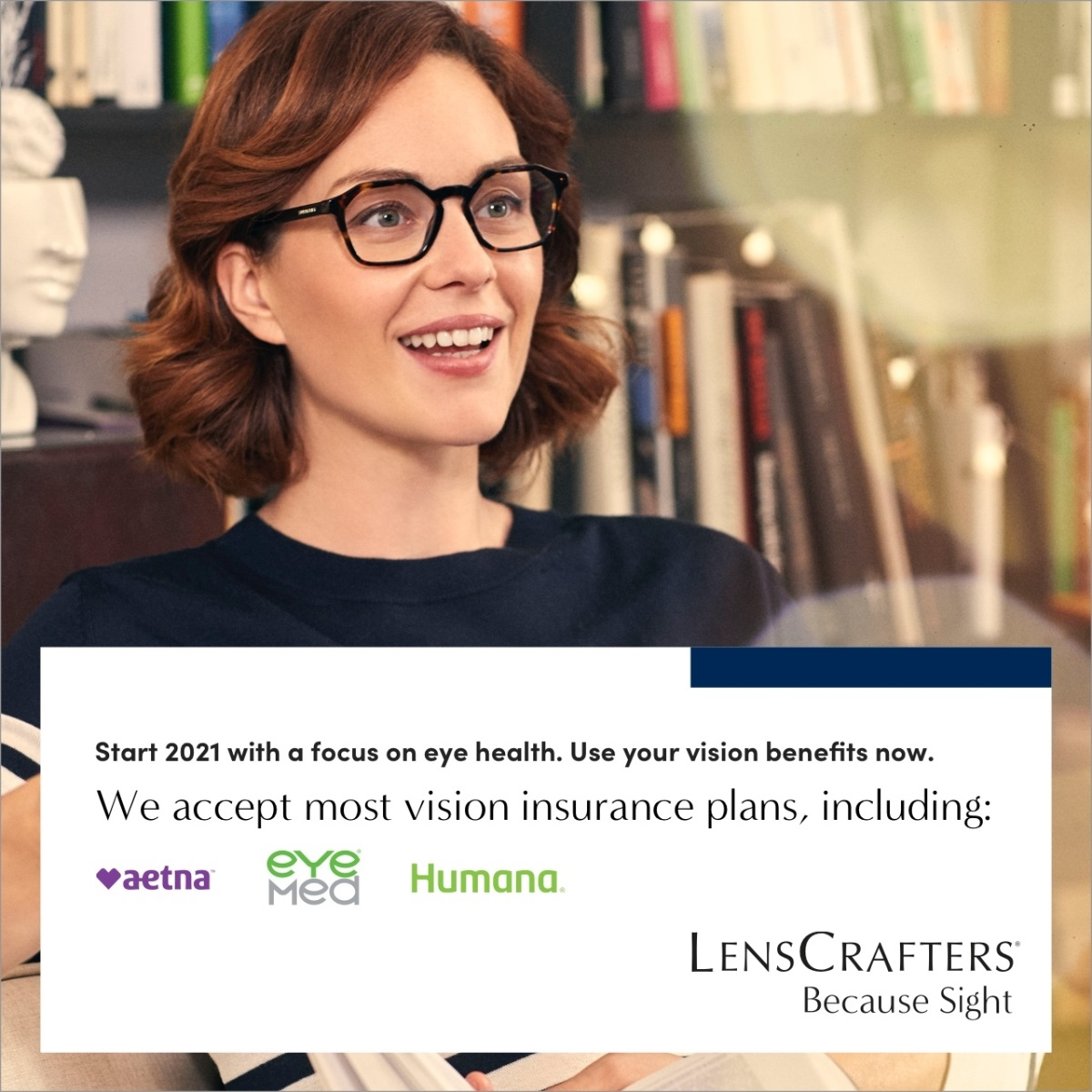 New Year, New Benefits. Make the most of your 2021 vision benefits with LensCrafters. We accept most from LensCrafters