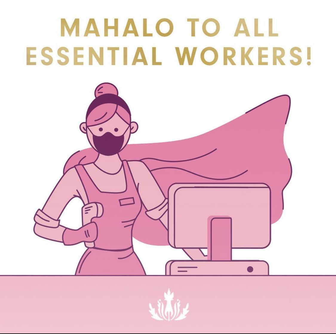 Mahalo to all Essential Workers